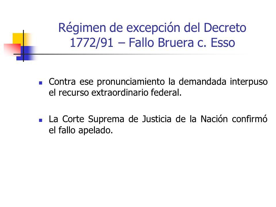 Régimen de excepción del Decreto 1772/91 – Fallo Bruera c. Esso Contra ese pronunciamiento la demandada interpuso el recurso extraordinario federal. L