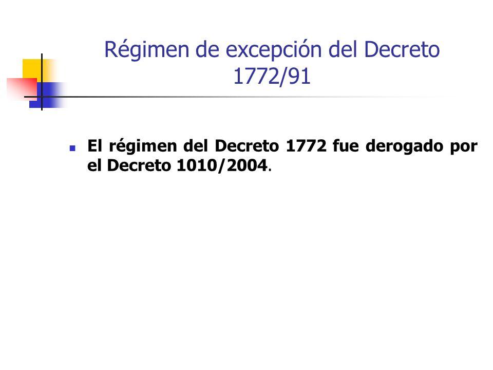 Régimen de excepción del Decreto 1772/91 El régimen del Decreto 1772 fue derogado por el Decreto 1010/2004.