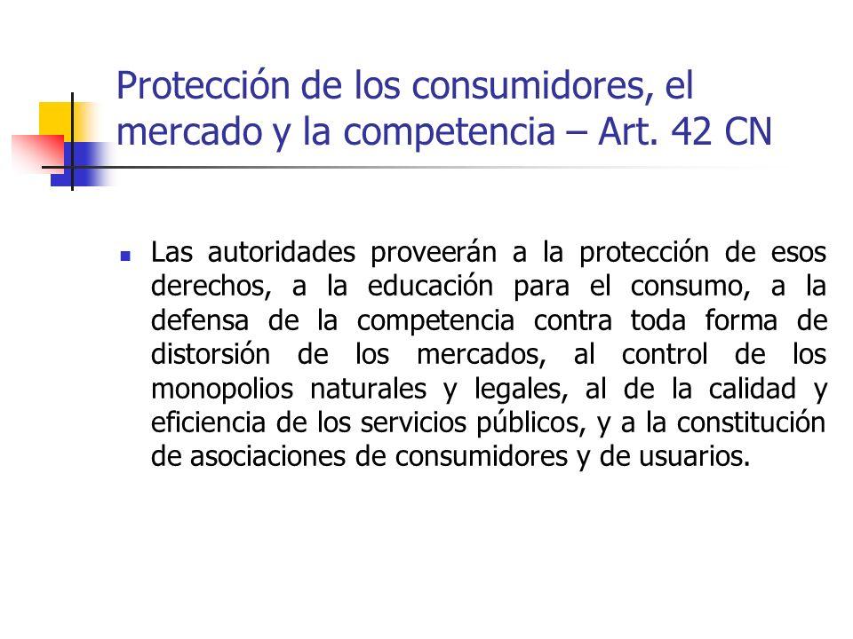 Protección de los consumidores, el mercado y la competencia – Art. 42 CN Las autoridades proveerán a la protección de esos derechos, a la educación pa