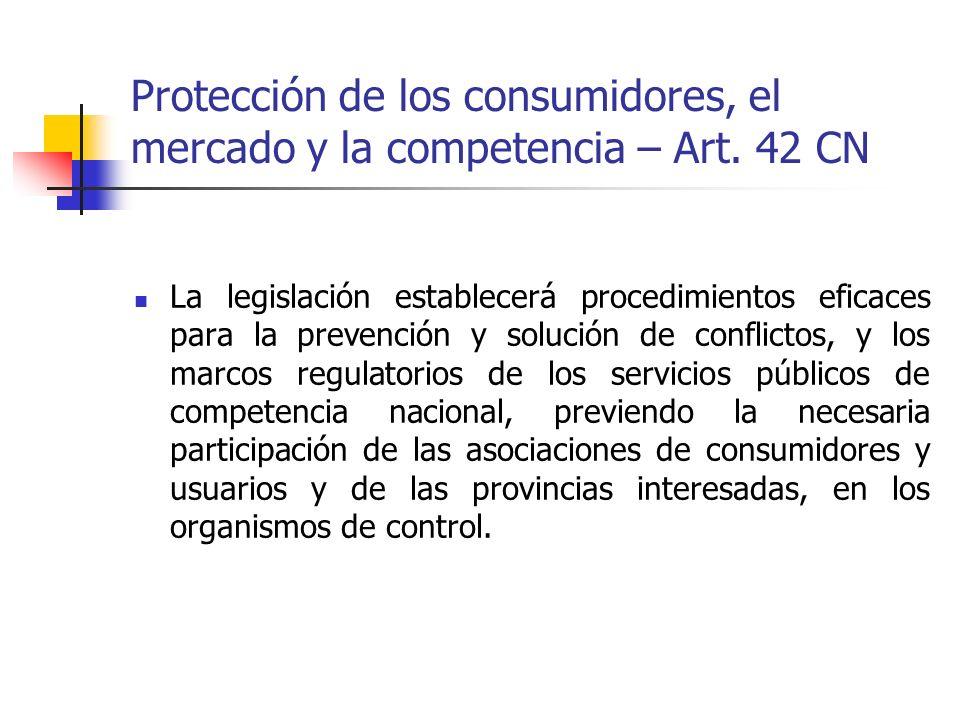 Protección de los consumidores, el mercado y la competencia – Art. 42 CN La legislación establecerá procedimientos eficaces para la prevención y soluc