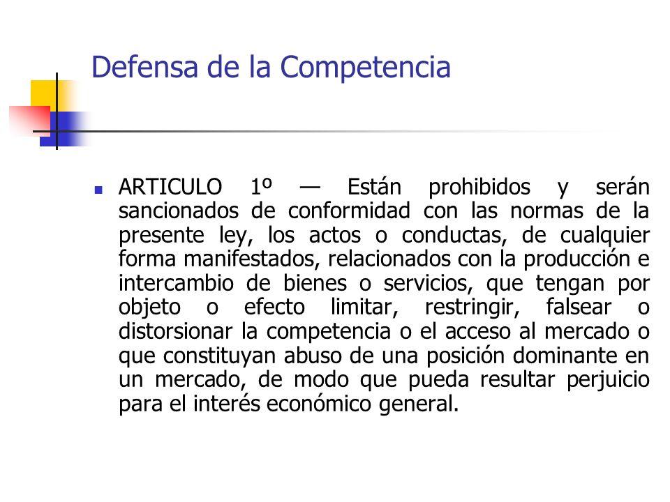 Defensa de la Competencia ARTICULO 1º Están prohibidos y serán sancionados de conformidad con las normas de la presente ley, los actos o conductas, de