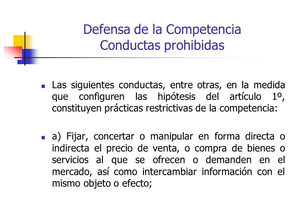 Defensa de la Competencia Conductas prohibidas Las siguientes conductas, entre otras, en la medida que configuren las hipótesis del artículo 1º, const