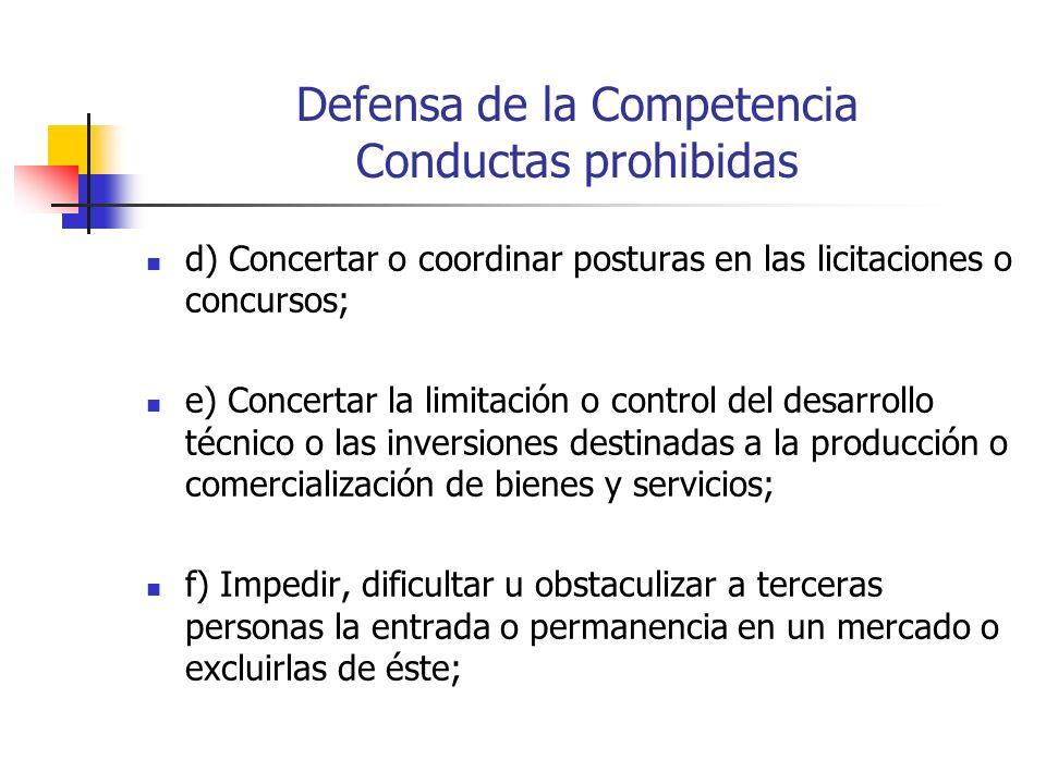 Defensa de la Competencia Conductas prohibidas d) Concertar o coordinar posturas en las licitaciones o concursos; e) Concertar la limitación o control