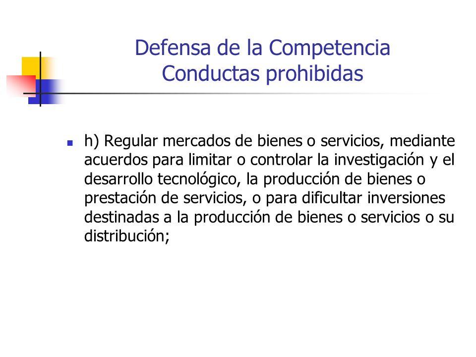 Defensa de la Competencia Conductas prohibidas h) Regular mercados de bienes o servicios, mediante acuerdos para limitar o controlar la investigación