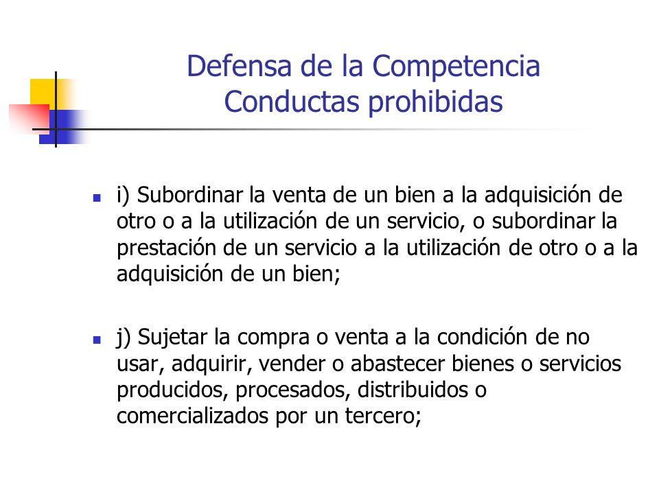 Defensa de la Competencia Conductas prohibidas i) Subordinar la venta de un bien a la adquisición de otro o a la utilización de un servicio, o subordi