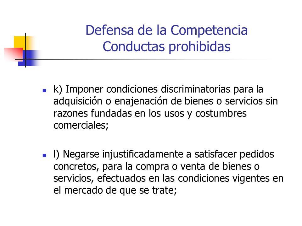 Defensa de la Competencia Conductas prohibidas k) Imponer condiciones discriminatorias para la adquisición o enajenación de bienes o servicios sin raz