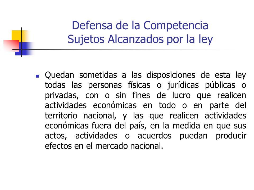 Defensa de la Competencia Sujetos Alcanzados por la ley Quedan sometidas a las disposiciones de esta ley todas las personas físicas o jurídicas públic