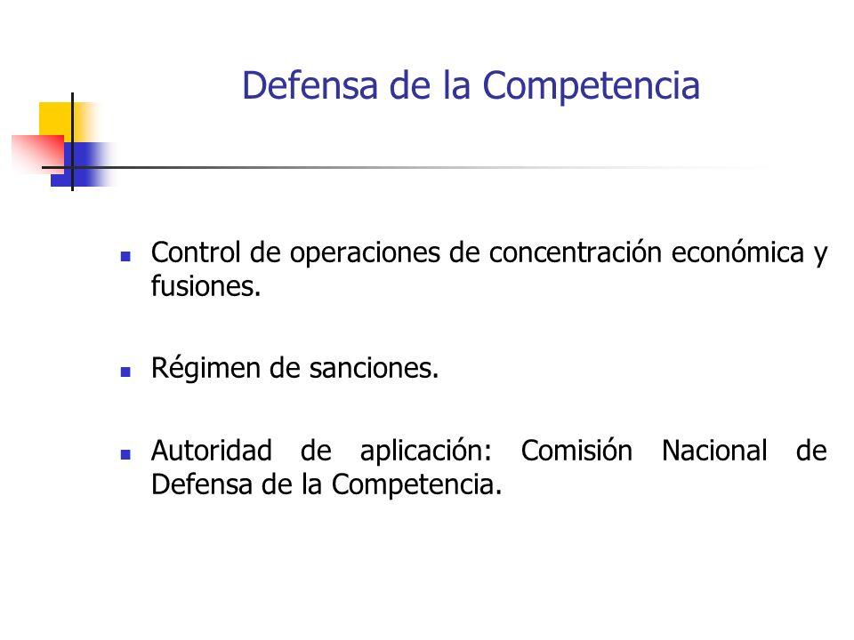 Defensa de la Competencia Control de operaciones de concentración económica y fusiones. Régimen de sanciones. Autoridad de aplicación: Comisión Nacion