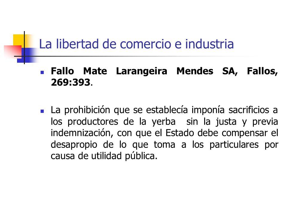 La libertad de comercio e industria Fallo Mate Larangeira Mendes SA, Fallos, 269:393. La prohibición que se establecía imponía sacrificios a los produ