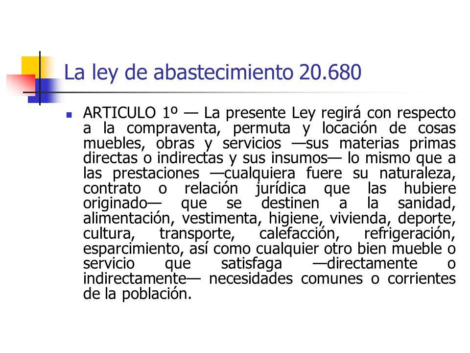 La ley de abastecimiento 20.680 ARTICULO 1º La presente Ley regirá con respecto a la compraventa, permuta y locación de cosas muebles, obras y servici