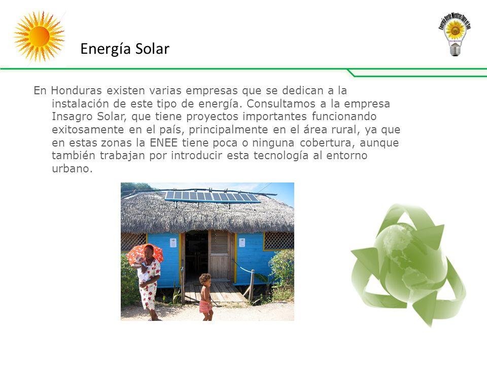 En Honduras existen varias empresas que se dedican a la instalación de este tipo de energía.