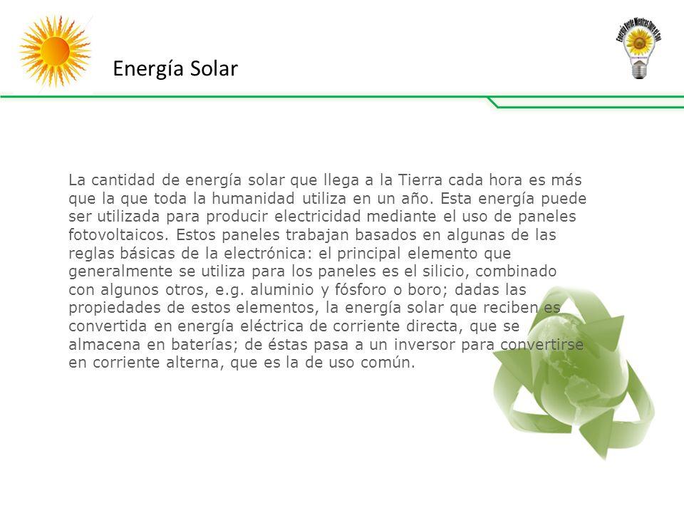 Energía Solar La cantidad de energía solar que llega a la Tierra cada hora es más que la que toda la humanidad utiliza en un año.