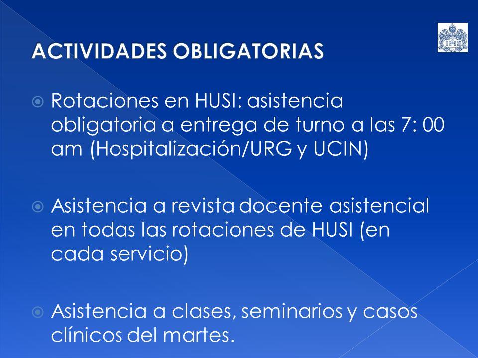 Rotaciones en HUSI: asistencia obligatoria a entrega de turno a las 7: 00 am (Hospitalización/URG y UCIN) Asistencia a revista docente asistencial en todas las rotaciones de HUSI (en cada servicio) Asistencia a clases, seminarios y casos clínicos del martes.