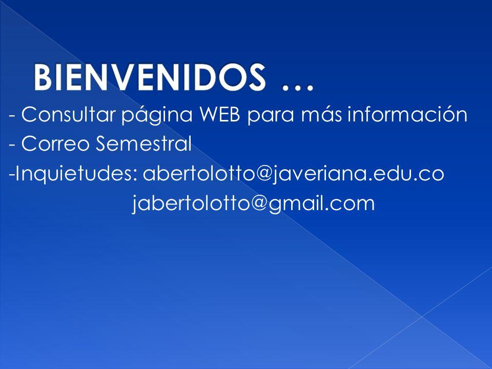 - Consultar página WEB para más información - Correo Semestral -Inquietudes: abertolotto@javeriana.edu.co jabertolotto@gmail.com