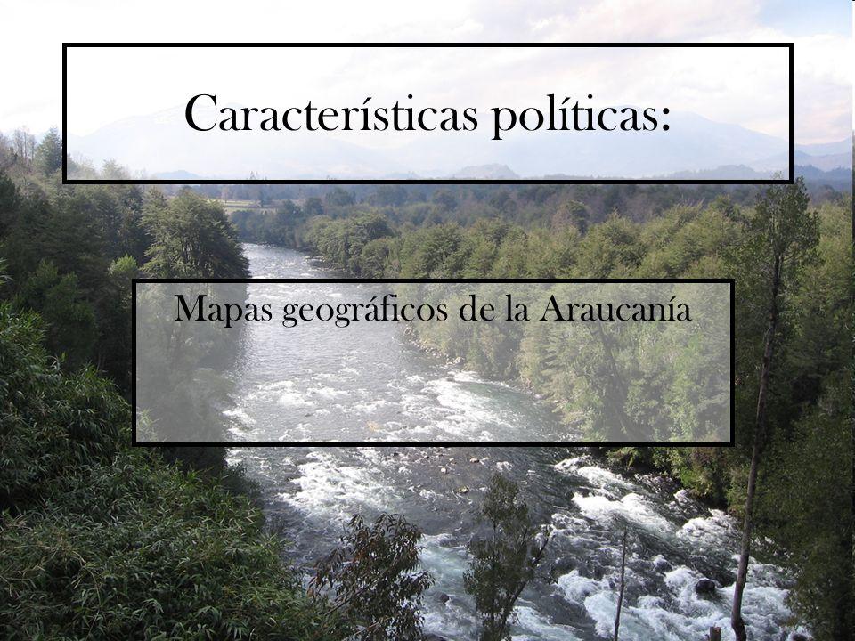 Características políticas: Mapas geográficos de la Araucanía