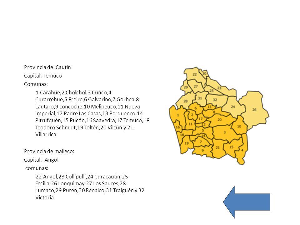 Provincia de Cautín Capital: Temuco Comunas: 1 Carahue,2 Cholchol,3 Cunco,4 Curarrehue,5 Freire,6 Galvarino,7 Gorbea,8 Lautaro,9 Loncoche,10 Melipeuco