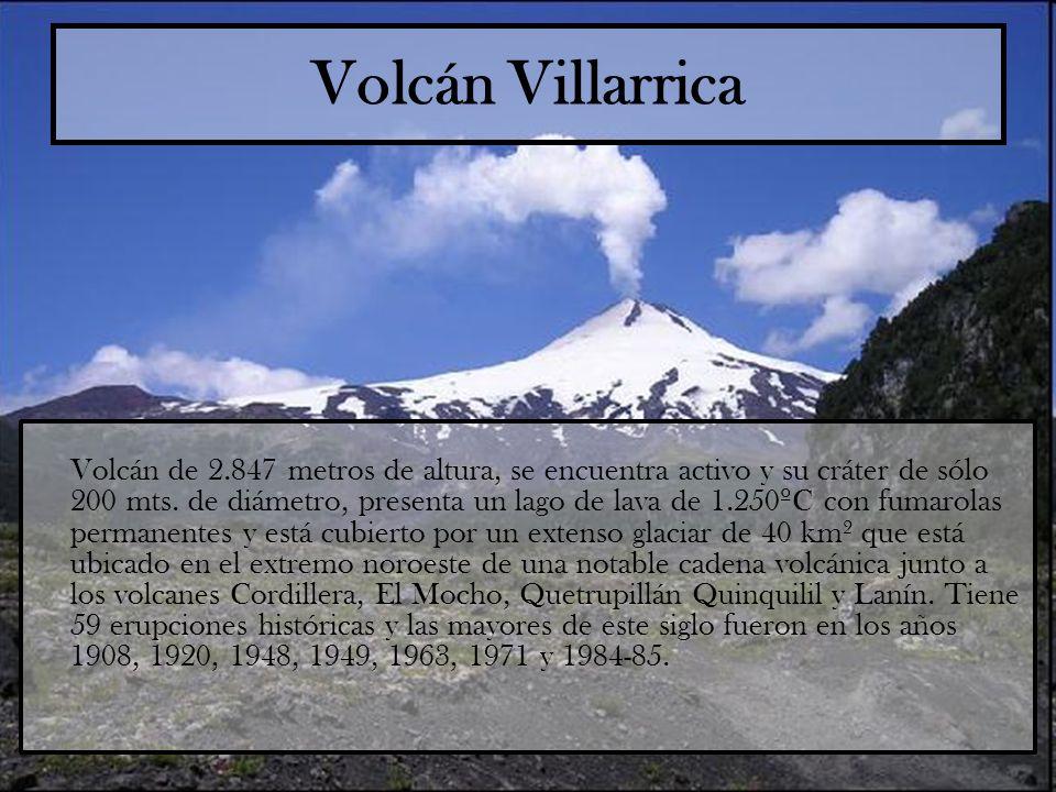 Volcán Villarrica Volcán de 2.847 metros de altura, se encuentra activo y su cráter de sólo 200 mts. de diámetro, presenta un lago de lava de 1.250ºC
