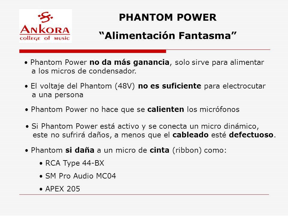 PHANTOM POWER Alimentación Fantasma Phantom Power no da más ganancia, solo sirve para alimentar a los micros de condensador. El voltaje del Phantom (4