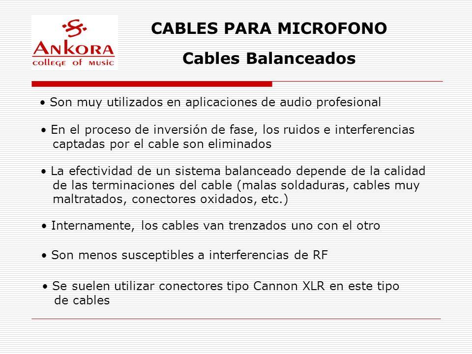 CABLES PARA MICROFONO Cables Balanceados Son muy utilizados en aplicaciones de audio profesional En el proceso de inversión de fase, los ruidos e inte