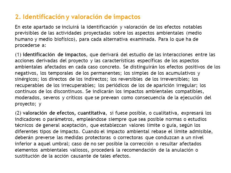 2. Identificación y valoración de impactos En este apartado se incluirá la identificación y valoración de los efectos notables previsibles de las acti