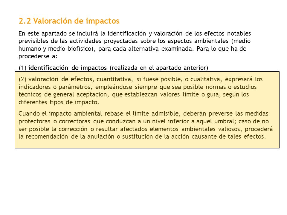 2.2 Valoración de impactos En este apartado se incluirá la identificación y valoración de los efectos notables previsibles de las actividades proyecta