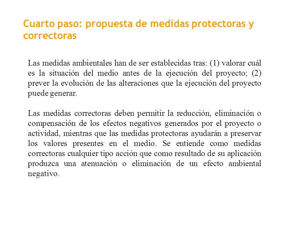 Cuarto paso: propuesta de medidas protectoras y correctoras Las medidas ambientales han de ser establecidas tras: (1) valorar cuál es la situación del