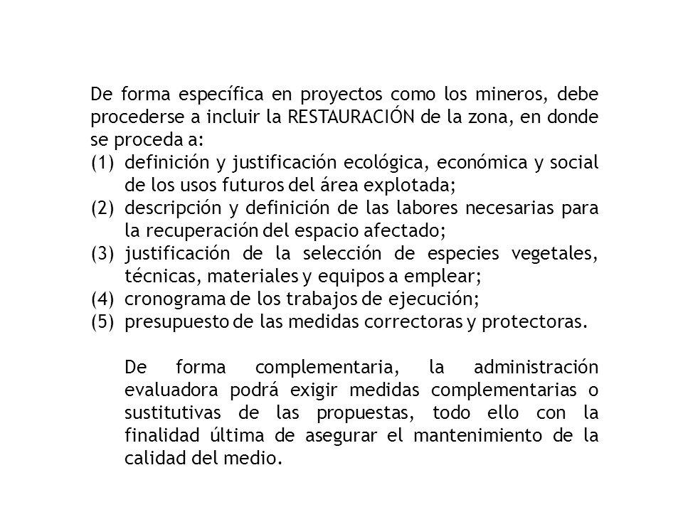 De forma específica en proyectos como los mineros, debe procederse a incluir la RESTAURACIÓN de la zona, en donde se proceda a: (1)definición y justif