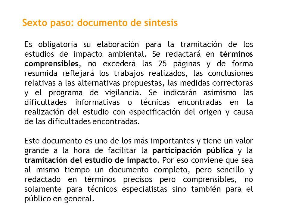 Sexto paso: documento de síntesis Es obligatoria su elaboración para la tramitación de los estudios de impacto ambiental. Se redactará en términos com