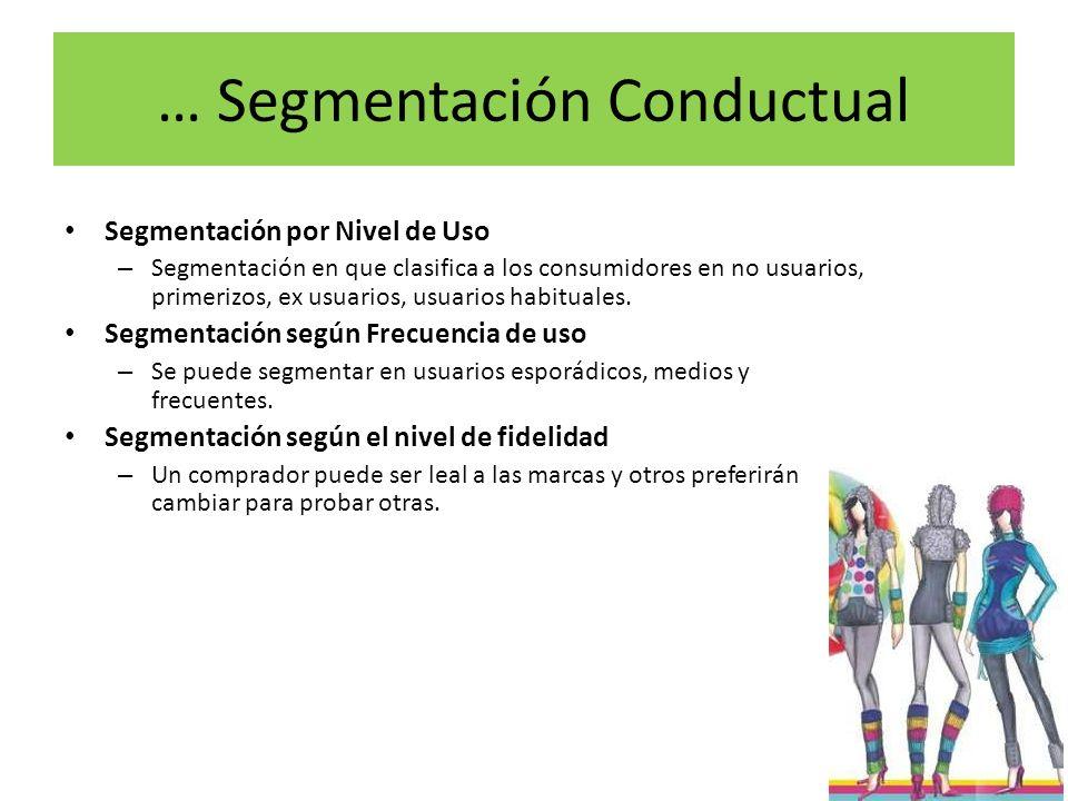 … Segmentación Conductual Segmentación por Nivel de Uso – Segmentación en que clasifica a los consumidores en no usuarios, primerizos, ex usuarios, us