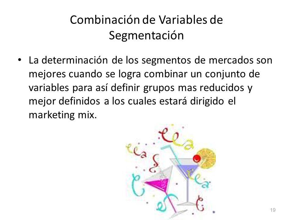 Combinación de Variables de Segmentación La determinación de los segmentos de mercados son mejores cuando se logra combinar un conjunto de variables p