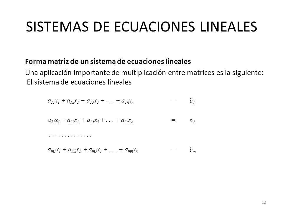 SISTEMAS DE ECUACIONES LINEALES Forma matriz de un sistema de ecuaciones lineales Una aplicación importante de multiplicación entre matrices es la sig