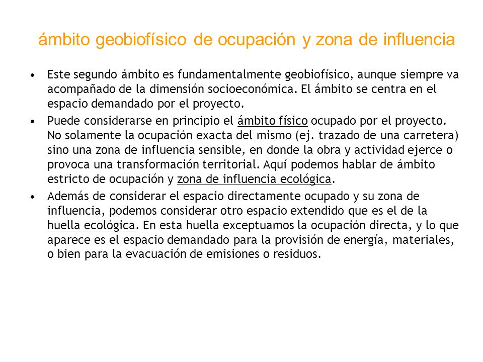 ámbito geobiofísico de ocupación y zona de influencia Este segundo ámbito es fundamentalmente geobiofísico, aunque siempre va acompañado de la dimensi
