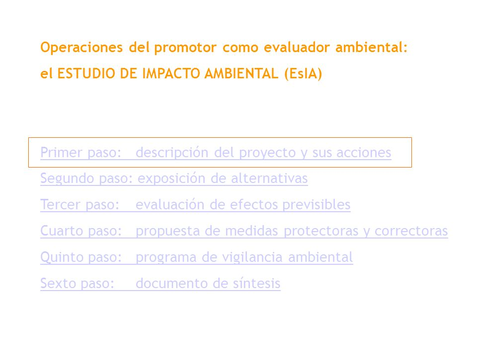 Operaciones del promotor como evaluador ambiental: el ESTUDIO DE IMPACTO AMBIENTAL (EsIA) Primer paso: descripción del proyecto y sus acciones Segundo