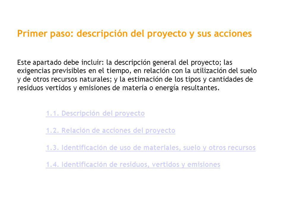 Primer paso: descripción del proyecto y sus acciones Este apartado debe incluir: la descripción general del proyecto; las exigencias previsibles en el
