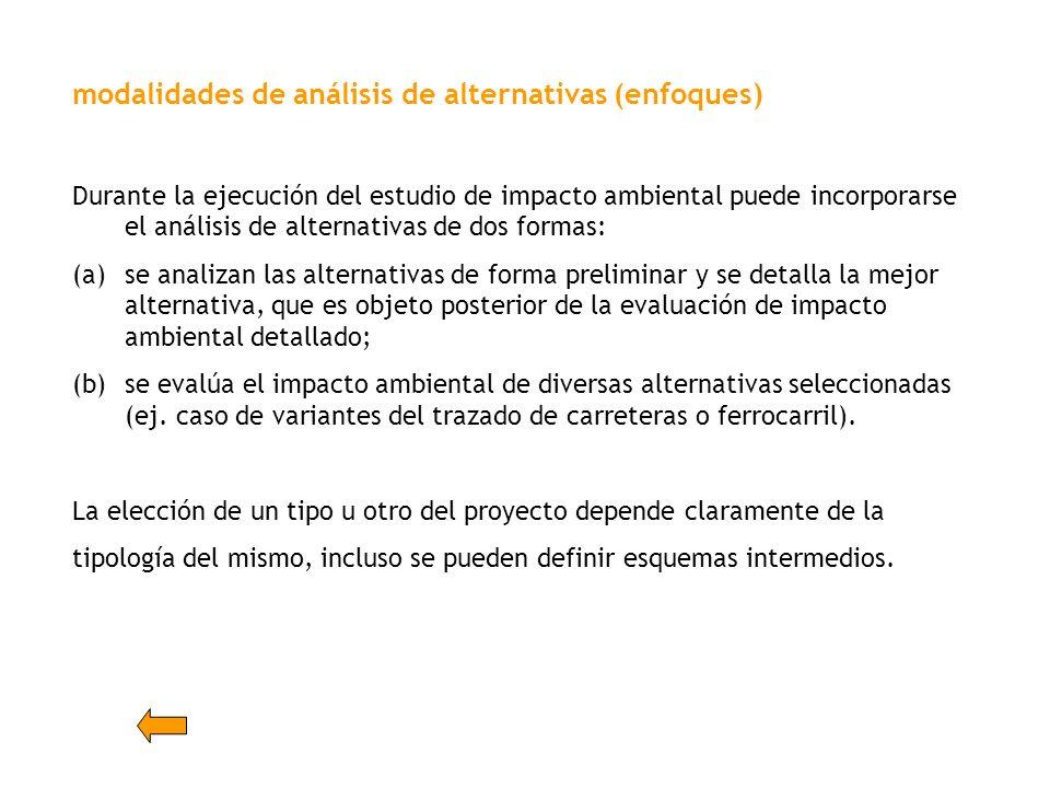 modalidades de análisis de alternativas (enfoques) Durante la ejecución del estudio de impacto ambiental puede incorporarse el análisis de alternativa