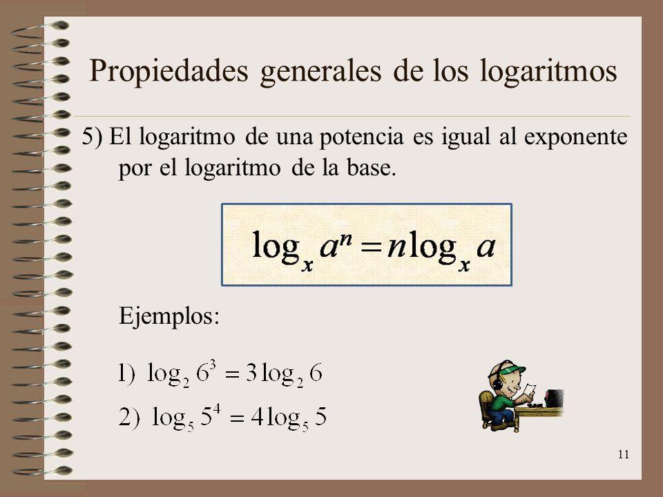 Propiedades generales de los logaritmos 4) El logaritmo de un cociente es igual al logaritmo del dividendo menos el logaritmo del divisor. Ejemplos: 1