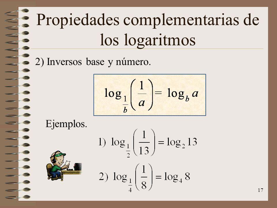 Propiedades complementarias de los logaritmos 1) Reducción de potencias. Ejemplos. 16