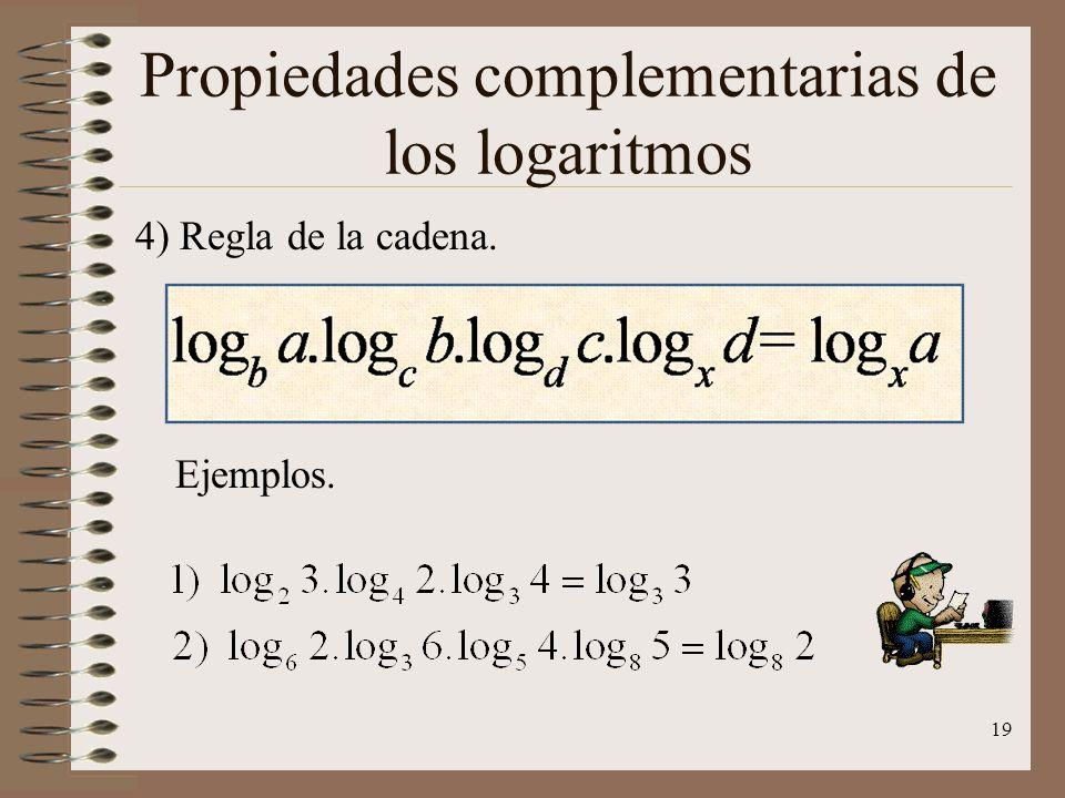 Propiedades complementarias de los logaritmos 3) Cambio de base. Ejemplos. 18