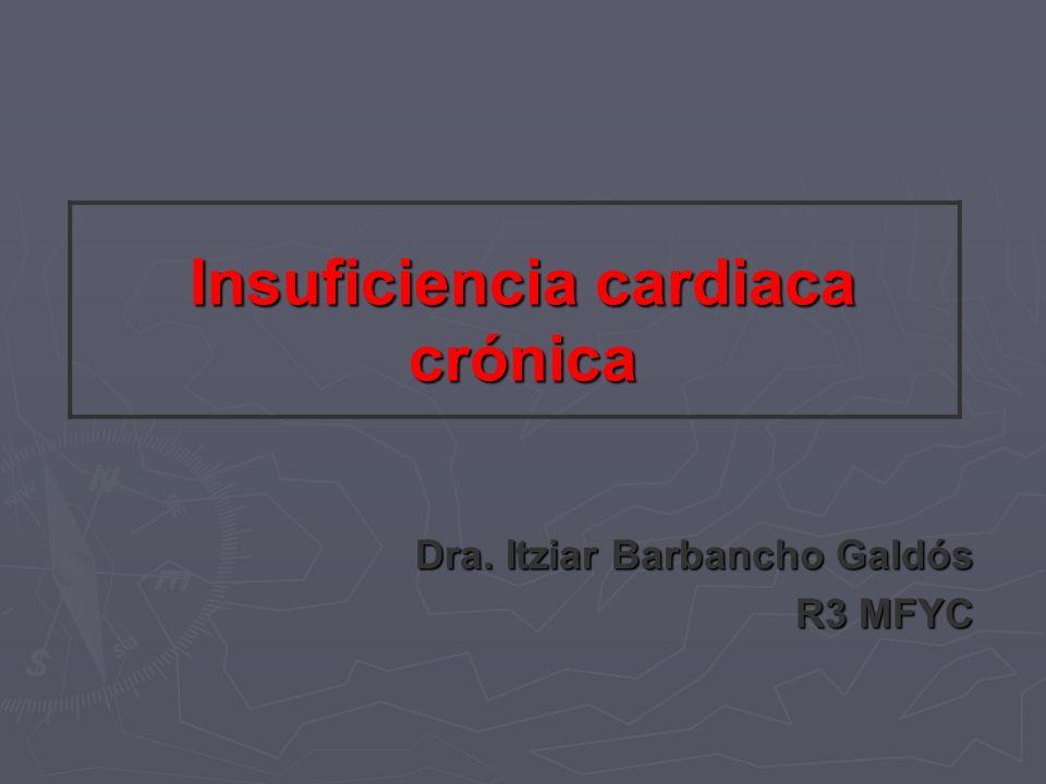 Insuficiencia cardiaca crónica Dra. Itziar Barbancho Galdós R3 MFYC