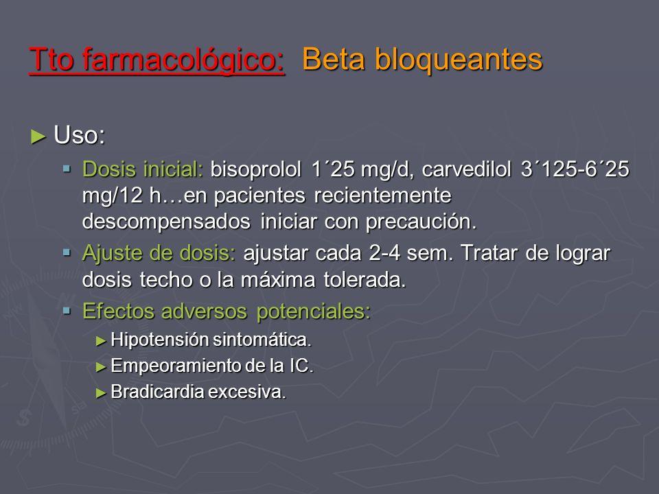 Tto farmacológico: Beta bloqueantes Uso: Uso: Dosis inicial: bisoprolol 1´25 mg/d, carvedilol 3´125-6´25 mg/12 h…en pacientes recientemente descompens