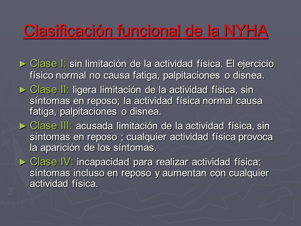 Clasificación funcional de la NYHA Clase I: sin limitación de la actividad física. El ejercicio físico normal no causa fatiga, palpitaciones o disnea.