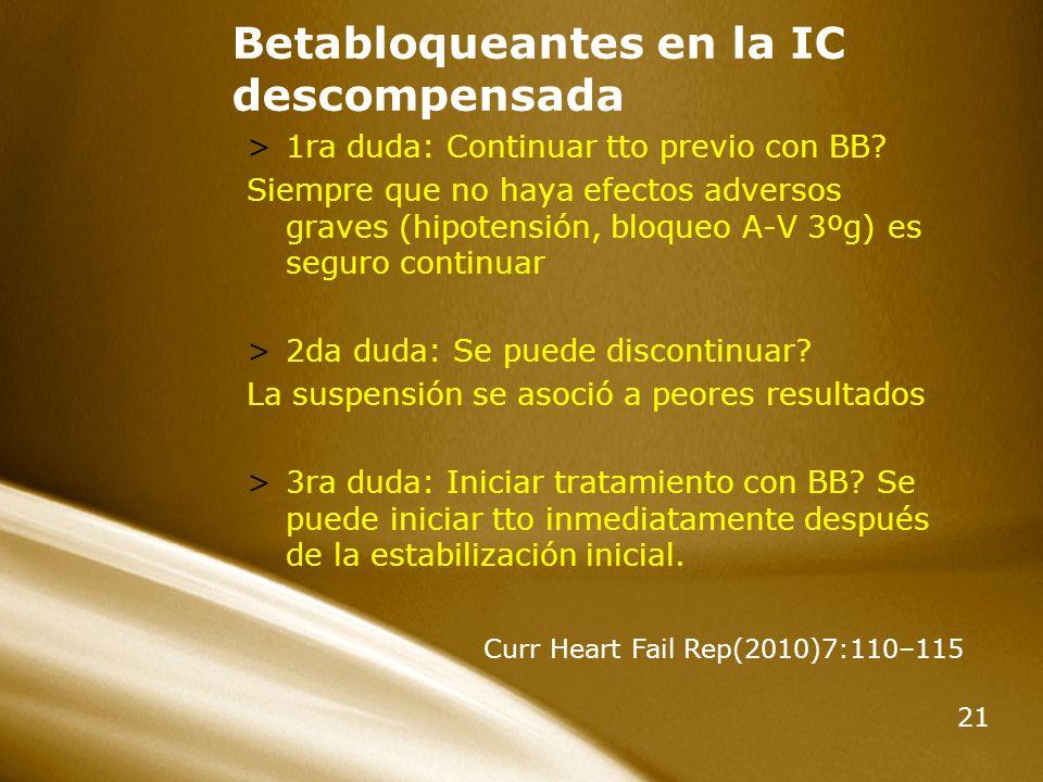 21 Betabloqueantes en la IC descompensada >1ra duda: Continuar tto previo con BB? Siempre que no haya efectos adversos graves (hipotensión, bloqueo A-