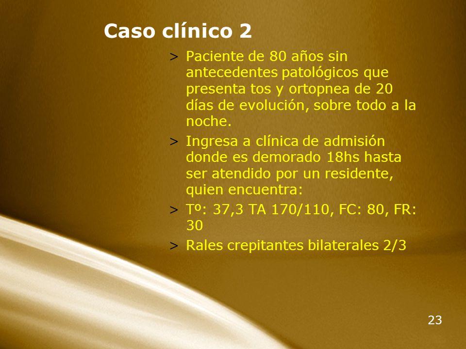 23 Caso clínico 2 >Paciente de 80 años sin antecedentes patológicos que presenta tos y ortopnea de 20 días de evolución, sobre todo a la noche. >Ingre