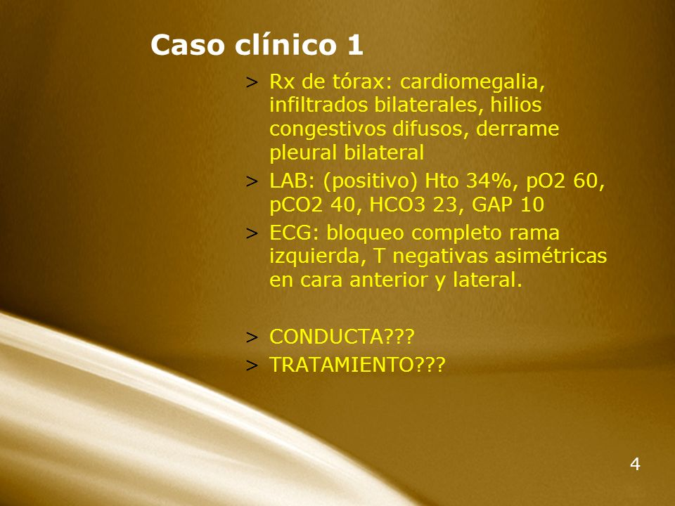 4 Caso clínico 1 >Rx de tórax: cardiomegalia, infiltrados bilaterales, hilios congestivos difusos, derrame pleural bilateral >LAB: (positivo) Hto 34%,