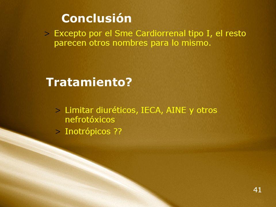 41 Conclusión >Excepto por el Sme Cardiorrenal tipo I, el resto parecen otros nombres para lo mismo. Tratamiento? >Limitar diuréticos, IECA, AINE y ot