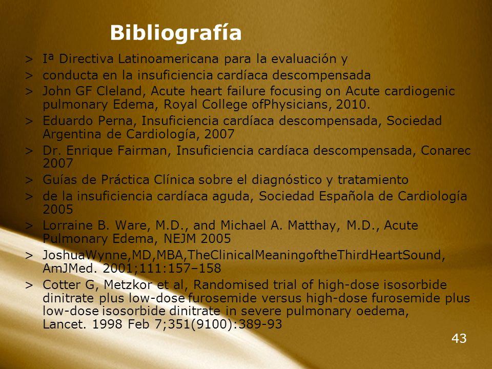 43 Bibliografía >Iª Directiva Latinoamericana para la evaluación y >conducta en la insuficiencia cardíaca descompensada >John GF Cleland, Acute heart