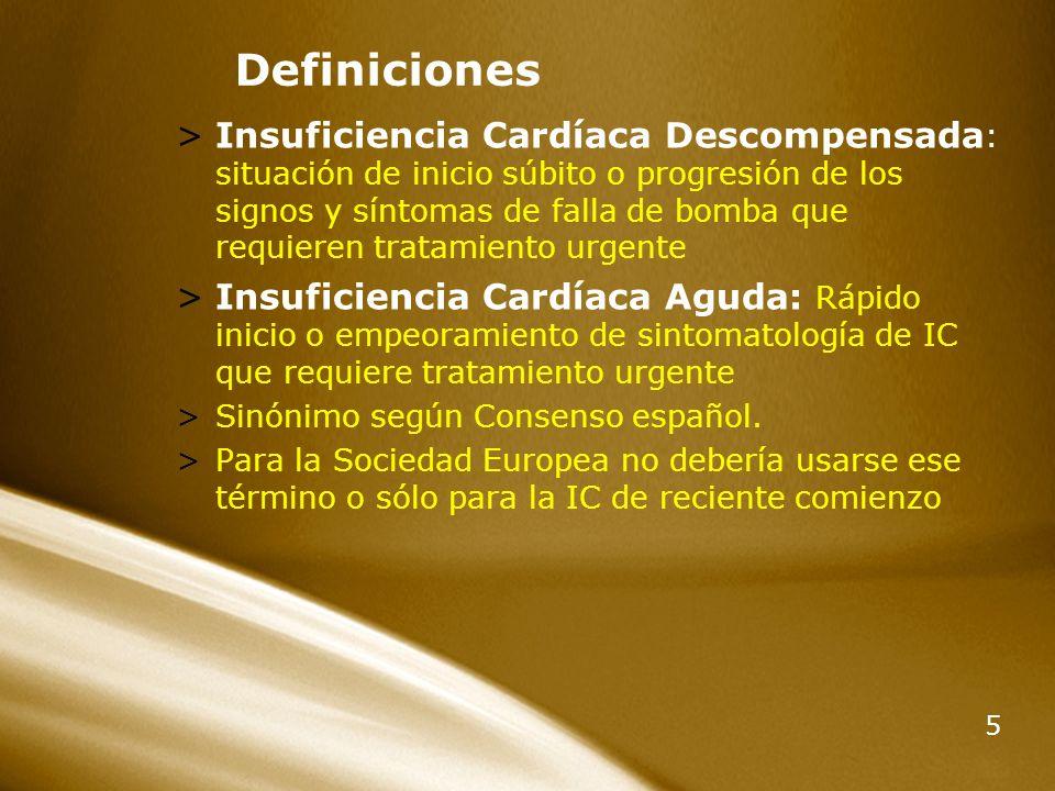 5 Definiciones >Insuficiencia Cardíaca Descompensada : situación de inicio súbito o progresión de los signos y síntomas de falla de bomba que requiere