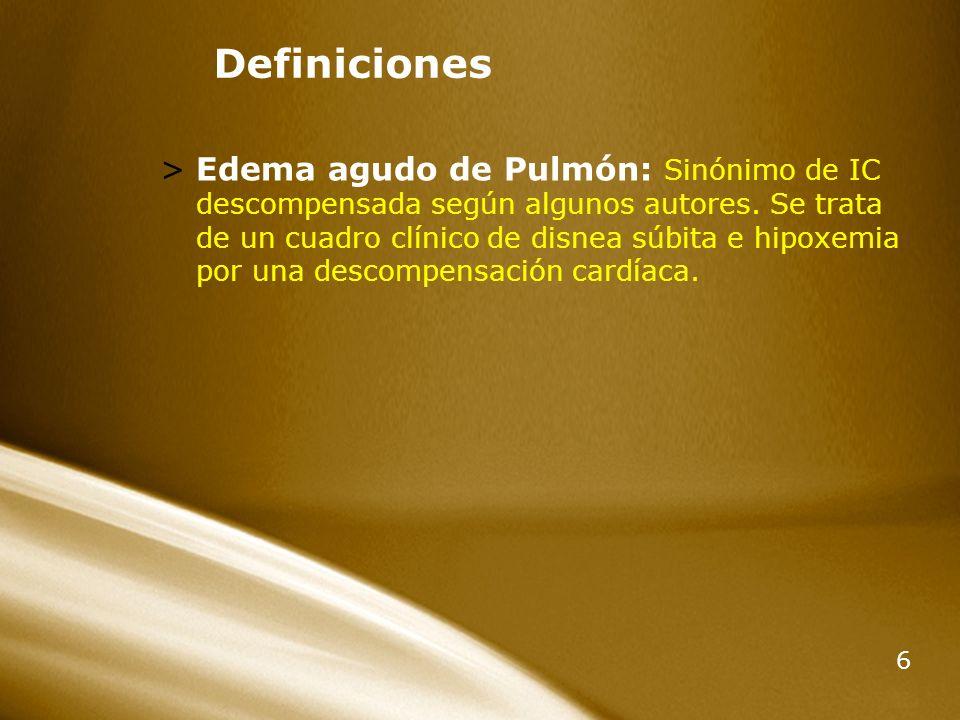 6 Definiciones >Edema agudo de Pulmón: Sinónimo de IC descompensada según algunos autores. Se trata de un cuadro clínico de disnea súbita e hipoxemia