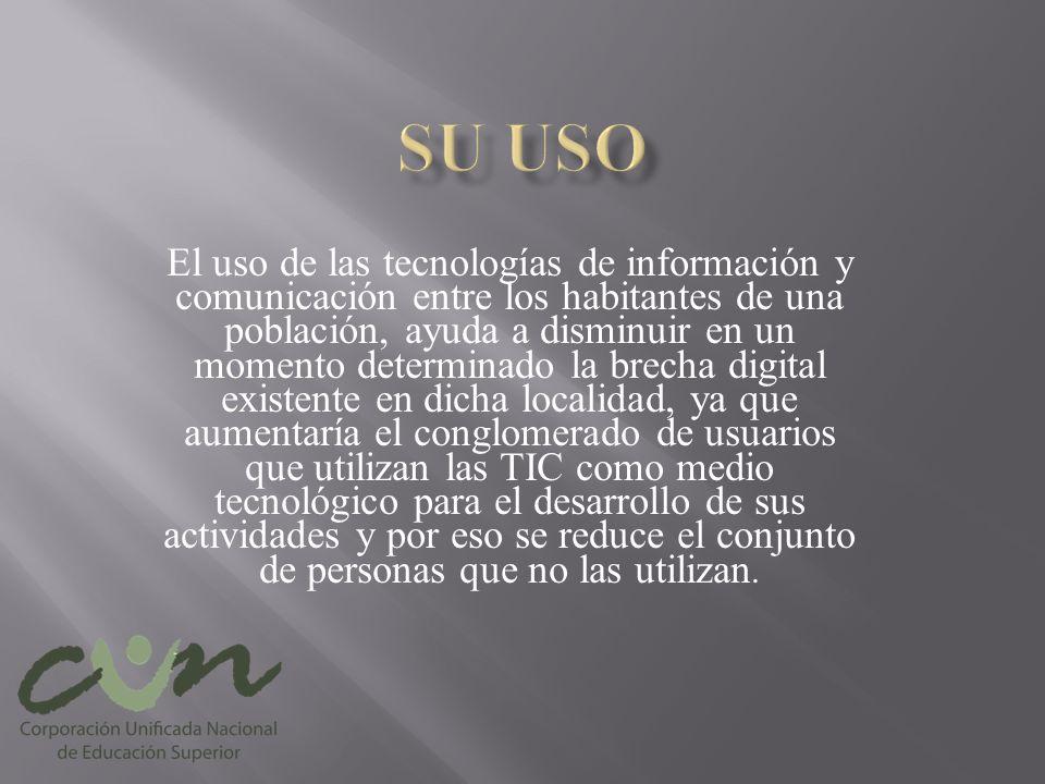 El uso de las tecnologías de información y comunicación entre los habitantes de una población, ayuda a disminuir en un momento determinado la brecha d