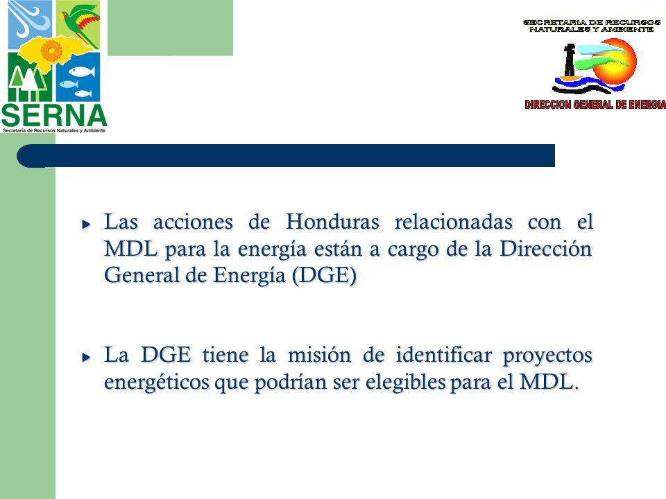 Las acciones de Honduras relacionadas con el MDL para la energía están a cargo de la Dirección General de Energía (DGE) La DGE tiene la misión de iden